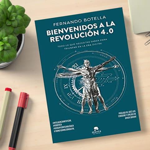 BIENVENIDO A LA REVOLUCIÓN 4.0: TODO LO QUE NECESITAS PARA TRIUNFAR EN LA ERA DIGITAL